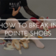 break in your pointe shoes